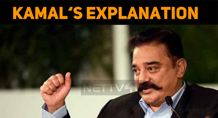 Kamal Haasan Comes With His Own Explanations!