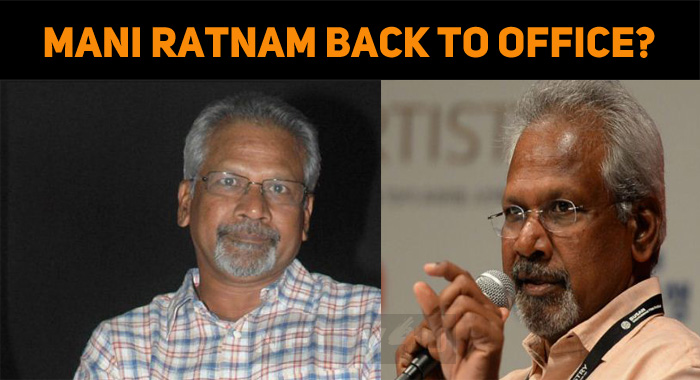 Mani Ratnam Back To Office?