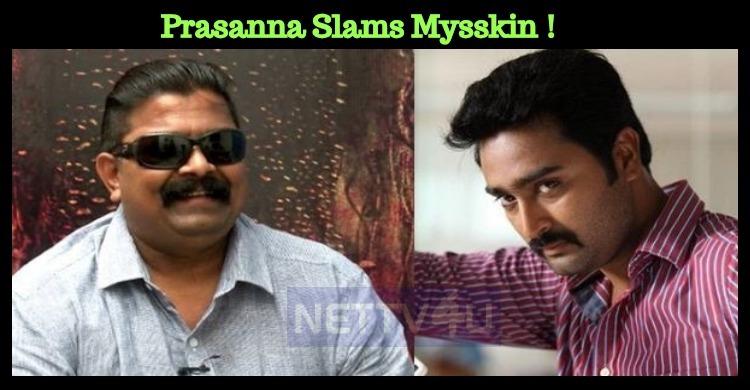 Prasanna Slams Mysskin For His Cheap Words!