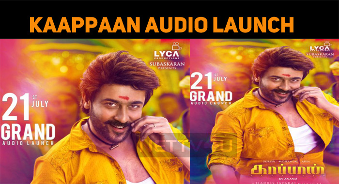 Kaappaan Audio Launch Date Announced!