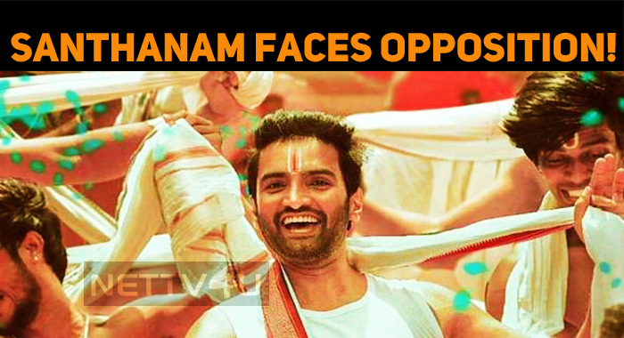 Santhanam Faces Opposition!