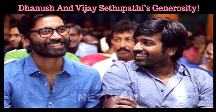 Dhanush And Vijay Sethupathi's Generosity!