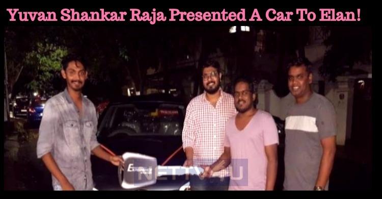 Yuvan Shankar Raja Presented A Car To Elan!