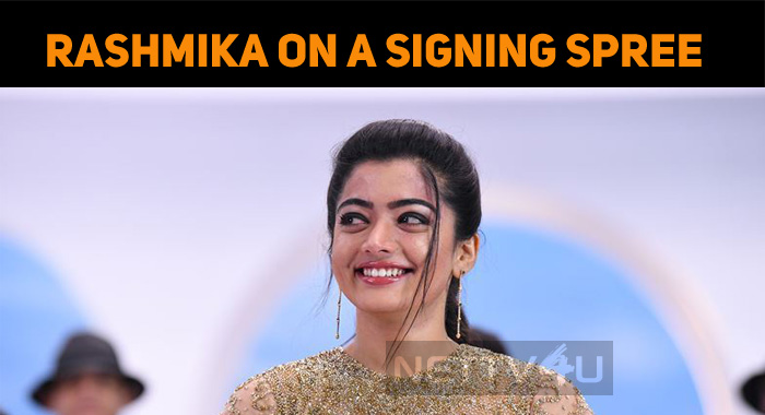Rashmika Mandanna Is On A Signing Spree!