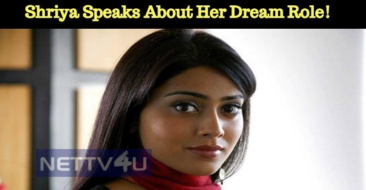 Shriya Saran Speaks About Her Dream Role!