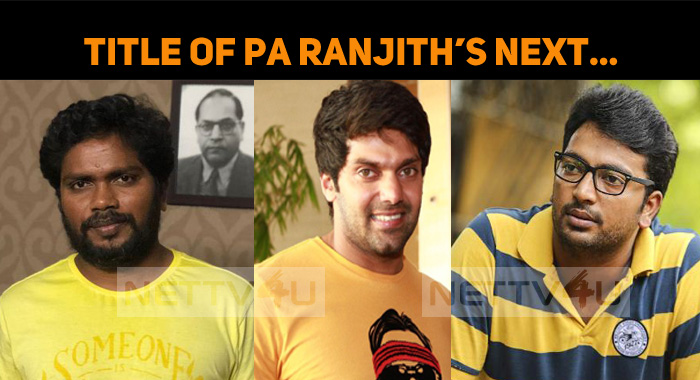 Is This The Title Of Pa Ranjith And Arya Movie?..