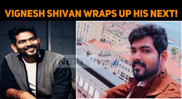 Vignesh Shivan Wraps Up His Next!