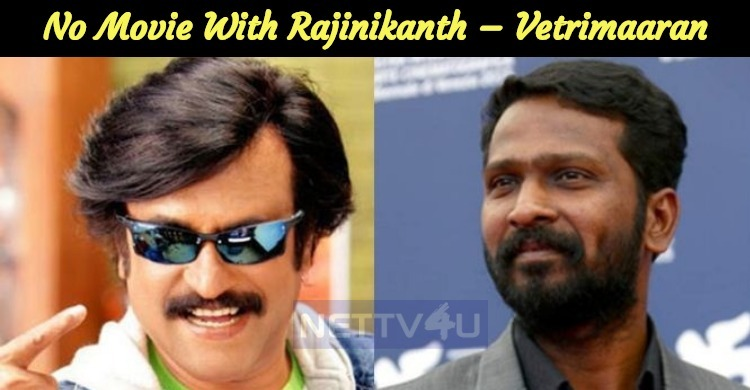 No Movie With Rajinikanth – Vetrimaaran