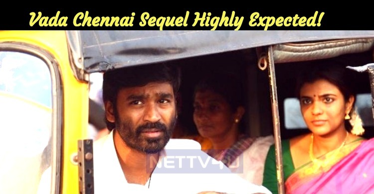Vada Chennai Sequel Highly Expected!