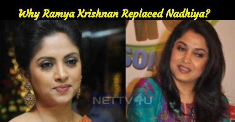 Is This The Reason Why Ramya Krishnan Replaced Nadhiya?