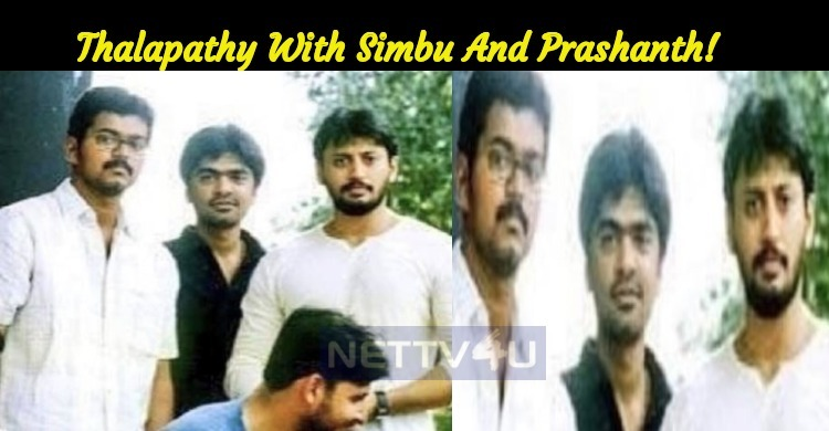 Thalapathy With Simbu And Prashanth! Throwback Picture Goes Viral!