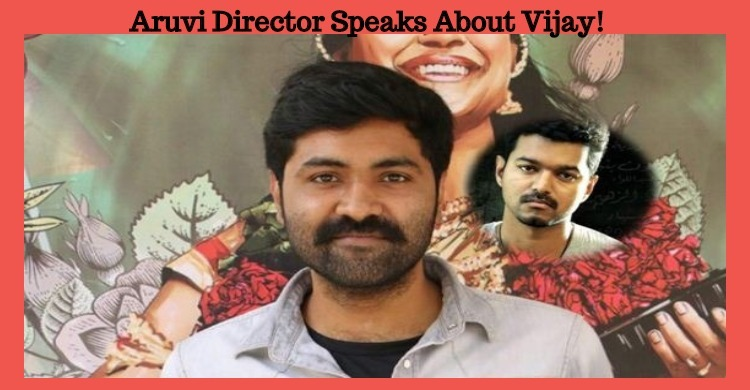 Aruvi Director Speaks About Vijay!