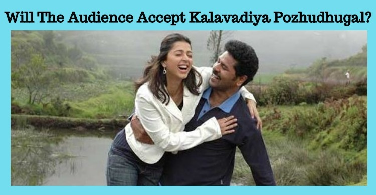 Will The Audience Accept Kalavadiya Pozhudhugal?