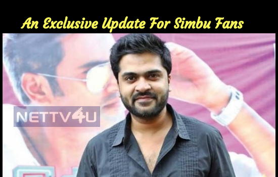 An Exclusive Update For Simbu Fans From Maanadu Team!