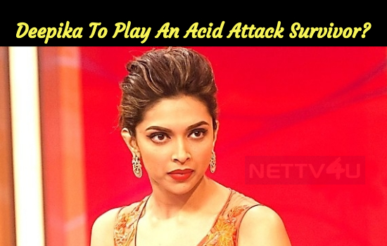 Deepika To Play An Acid Attack Survivor?