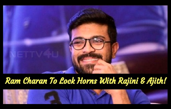 Ram Charan To Lock Horns With Rajini And Ajith!