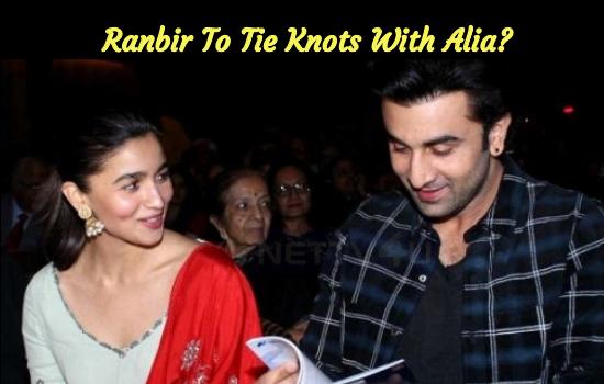 Ranbir To Tie Knots With Alia?