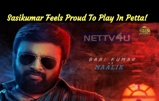 Sasikumar Feels Proud To Play In Petta!