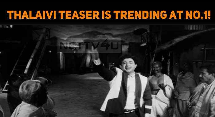 Thalaivi Teaser Is Trending At No.1!