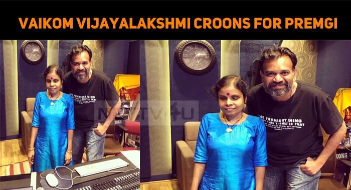 Vaikom Vijayalakshmi Croons For Premgi Amaren!