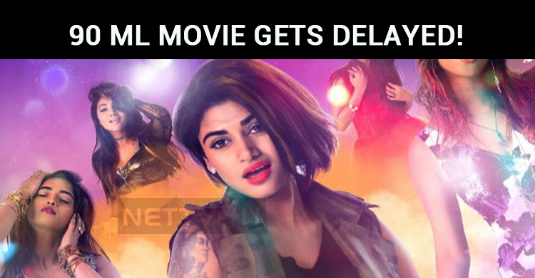 90 Ml Movie Gets Delayed!