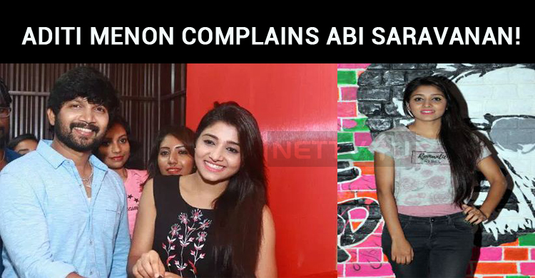 Aditi Menon Complains Abi Saravanan!