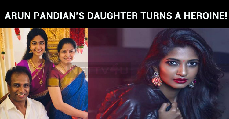 Arun Pandian's Daughter Turns A Heroine!