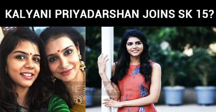 Kalyani Priyadarshan Joins SK 15?