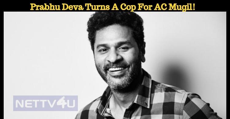 Prabhu Deva Turns A Cop For AC Mugil!
