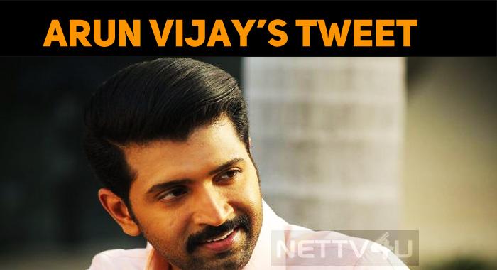 Arun Vijay's Clarification Regarding His Tweet!..