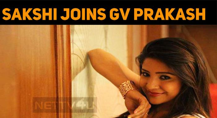 Sakshi Agarwal Joins GV Prakash!