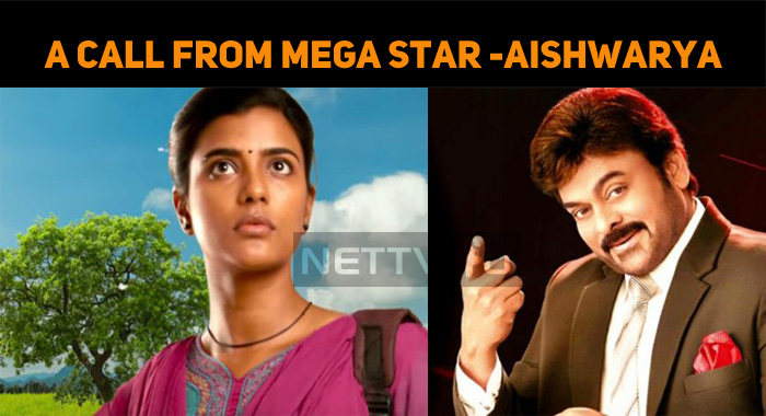 Aishwarya Rajesh Gets A Call From Mega Star!