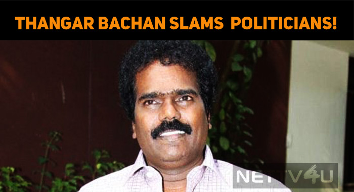 Thangar Bachan Slams Tamil Politicians!