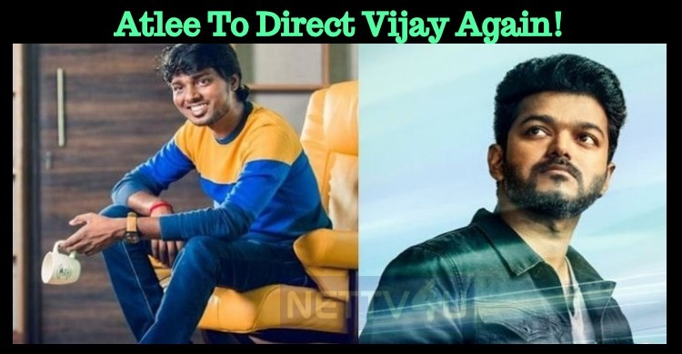 Atlee To Direct Thalapathy Vijay For The Third Time!