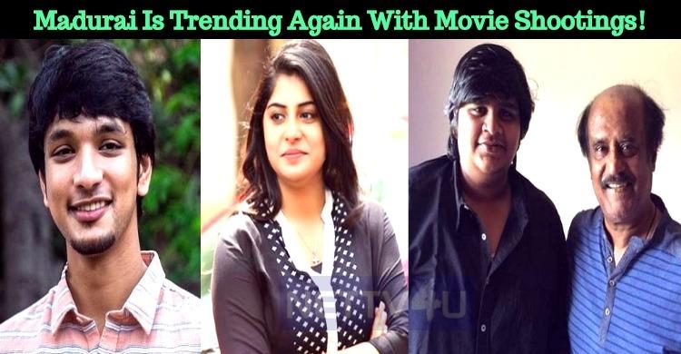 Madurai Is Trending Again With Movie Shootings!
