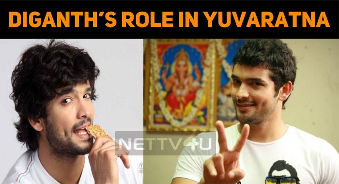 Diganth's Role In Yuvaratna Revealed!