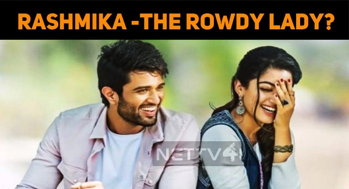 Rashmika Mandanna Will Be The Rowdy Lady?
