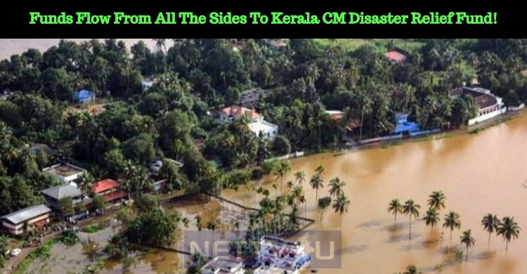 Funds Flow From All The Sides To Kerala CM Disaster Relief Fund!