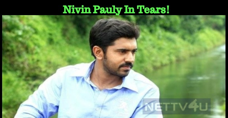 Nivin Pauly In Tears!