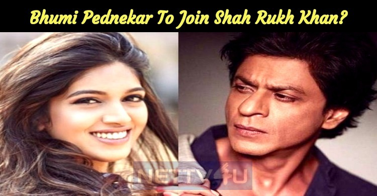 Bhumi Pednekar To Join Shah Rukh Khan?