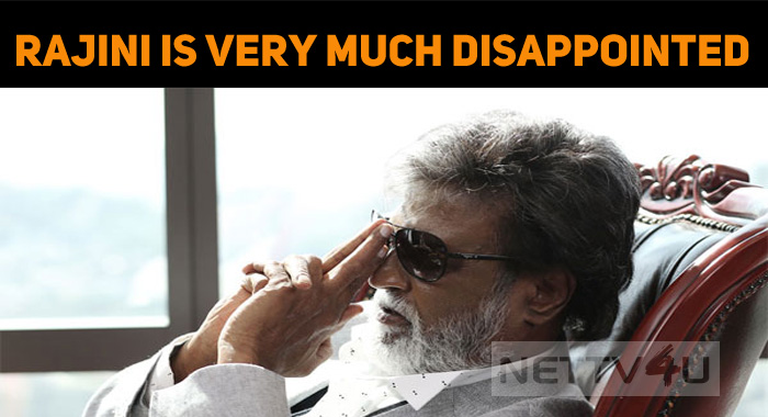 Rajini Is Very Much Disappointed! For What?