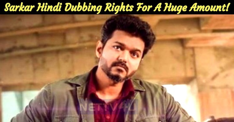 Sarkar Hindi Dubbing Rights Gone For A Whopping Amount!