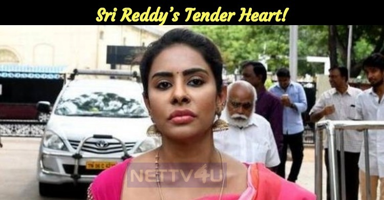 Sri Reddy's Tender Heart!