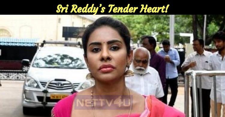 Sri Reddy's Tender Heart!