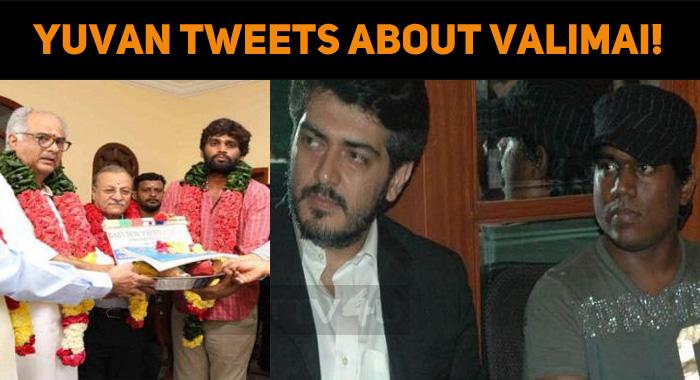 Yuvan Tweets About Thala 60 – Valimai!
