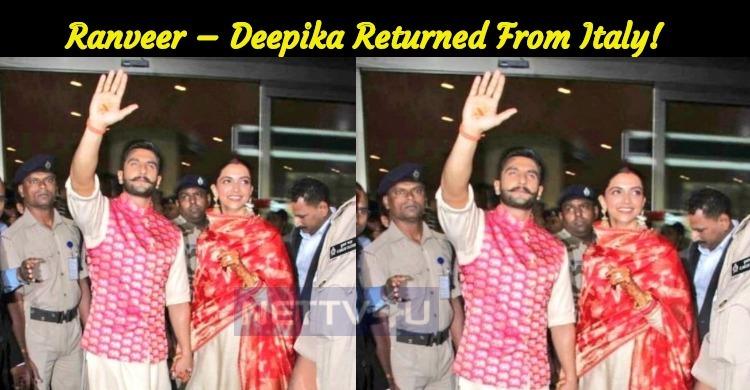 Ranveer – Deepika Returned From Italy!