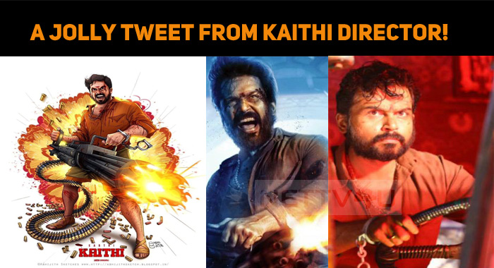 A Jolly Tweet From Kaithi Director!