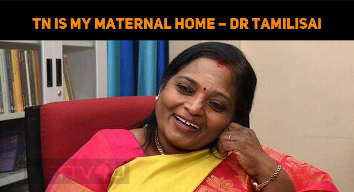 Tamilnadu Is My Maternal Home – Dr Tamilisai