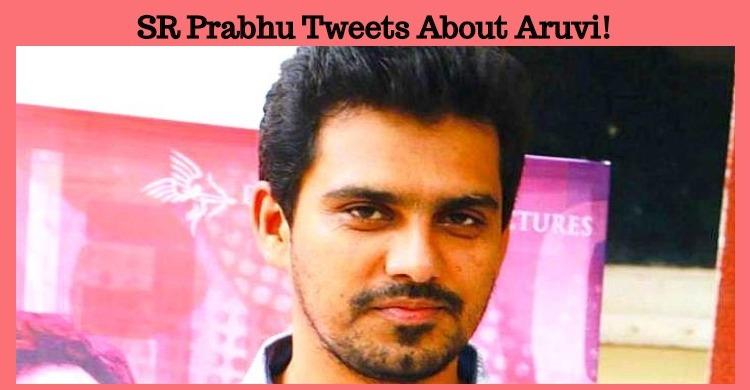 SR Prabhu Tweets About His Latest Production Venture Aruvi!