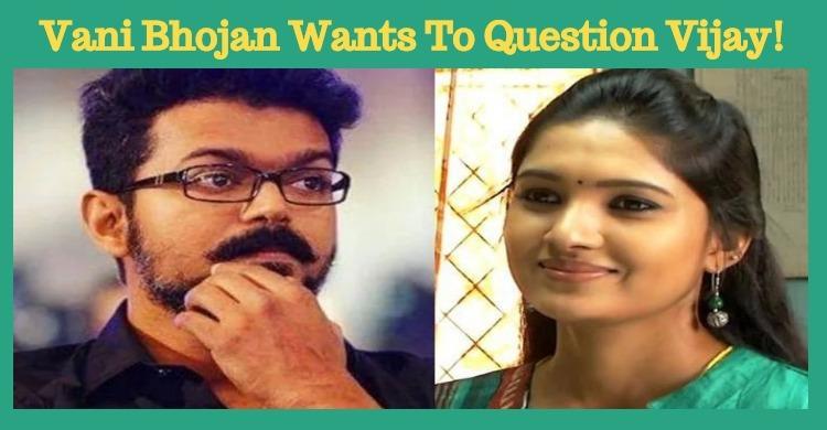 Vani Bhojan Wants To Question Vijay!